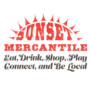 SUNSET MERCANTILE - Eat, Drink, Shop, Play, Connect, and Be Local