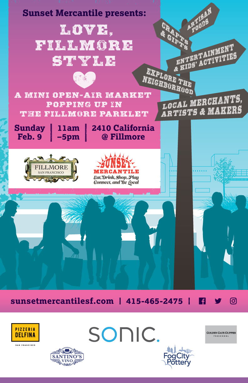 Sunset Mercantile presents: LOVE, FILLMORE STYLE 💖  a mini open-air market popping up in the Fillmore 💖 Eat, Drink, Shop, Play, Connect, and Be LocalFree admission! All are welcome! Artisan Foods, Beer & Wine Tasting, Entertainment & Kids' Activities, Local Shops & Restaurants, Arts, Crafts, Antiques & Gifts, sunsetmercantilesf.com, 415-465-2475